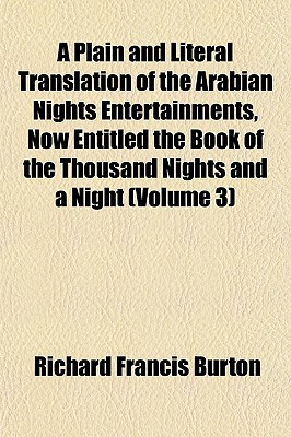 A   Plain and Literal Translation of the Arabian Nights Enterta Plain and Literal Translation of the Arabian Nights Entertainments, Now Entitled the B by Burton, Richard Francis [Paperback]